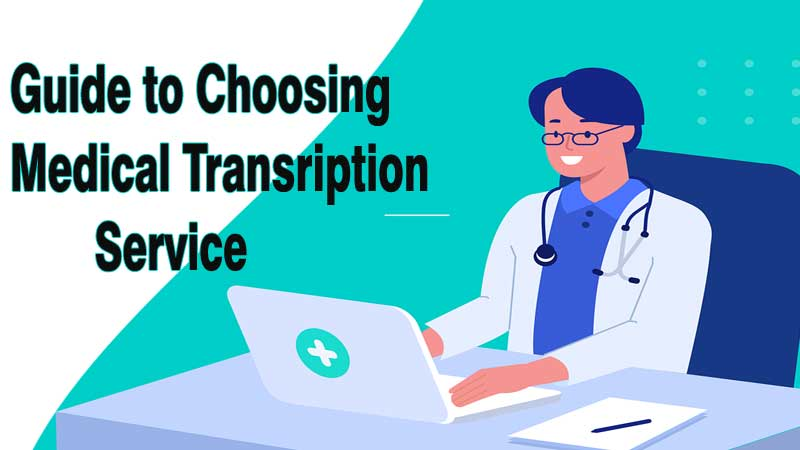 How to Choose Medical Transcription Service