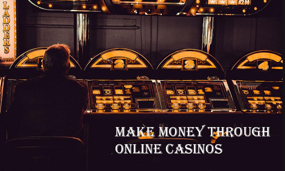 Make Money Through Online Casinos