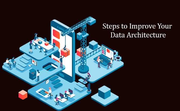 Steps to Improve Your Data Architecture