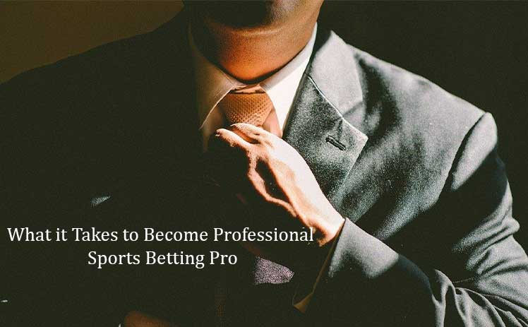 What it Takes to Become Professional Sports Betting Pro