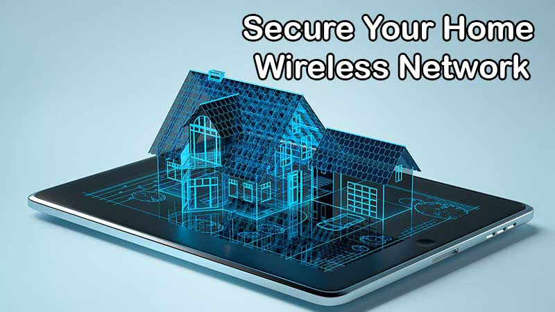 Secure Your Home Wireless Network