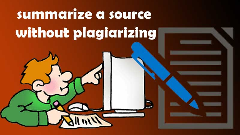Summarize a source without plagiarizing