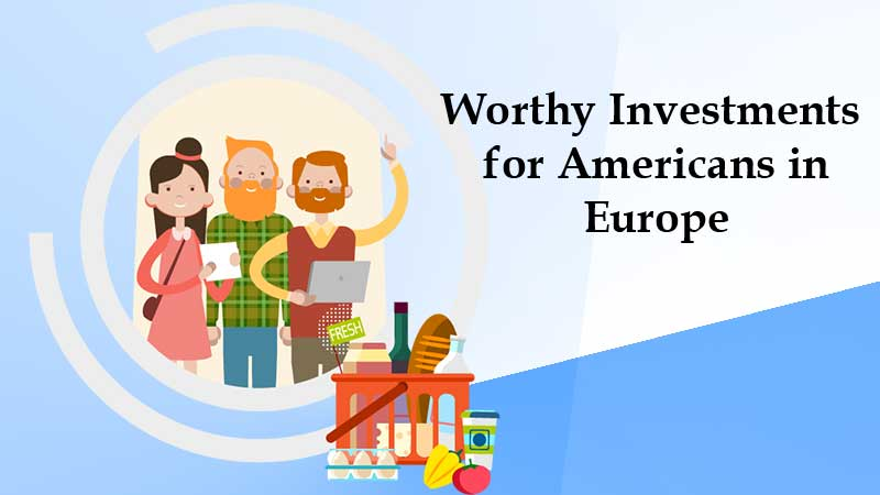 Worthy Investments for Americans in Europe