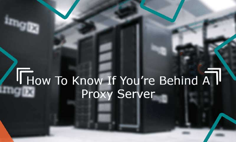 Check If You're Behind a Proxy Server