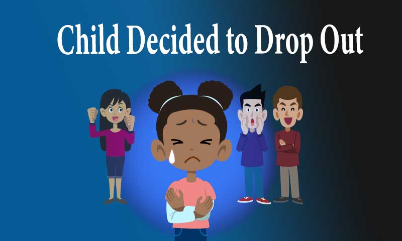 Child Decided to Drop Out